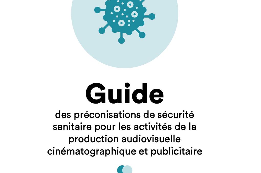 COVID 19 : Guide des préconisations de sécurité sanitaire pour les activités de la production audiovisuelle cinématographique et publicitaire