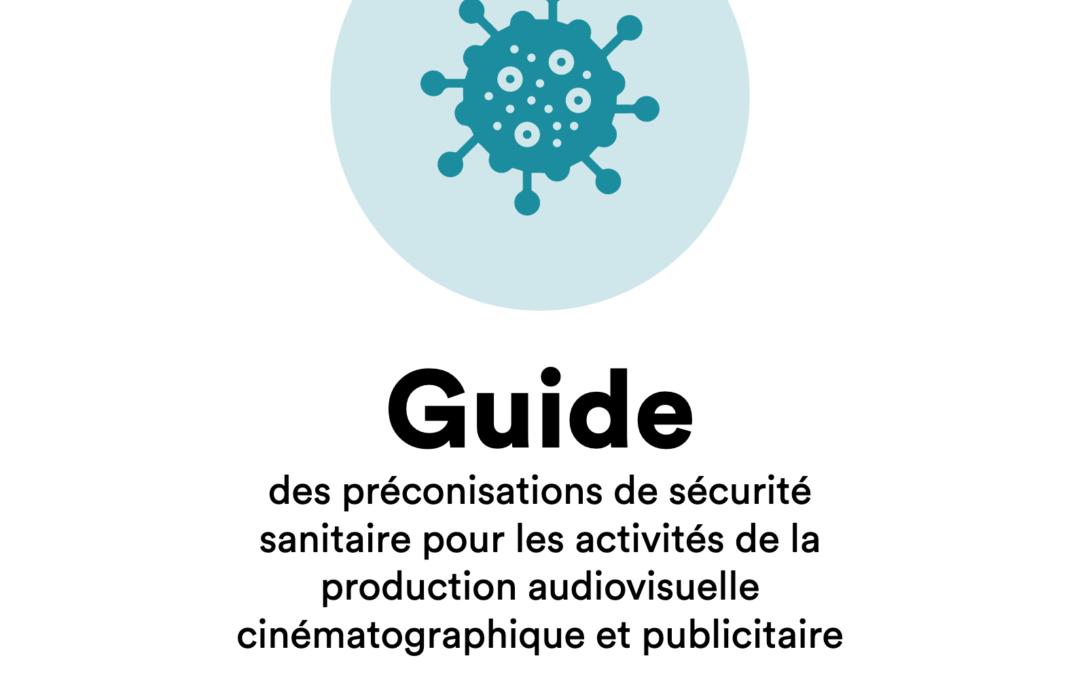 COVID 19 : Guide des préconisations de sécurité sanitaire pour les activités de la production audiovisuelle cinématographique et publicitaire (mise à jour juillet 2021)
